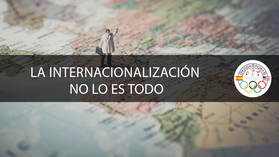La internacionalización no lo es todo