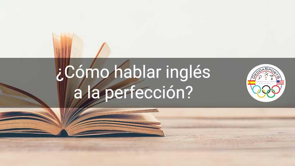 ¿Cómo hablar inglés a la perfección?