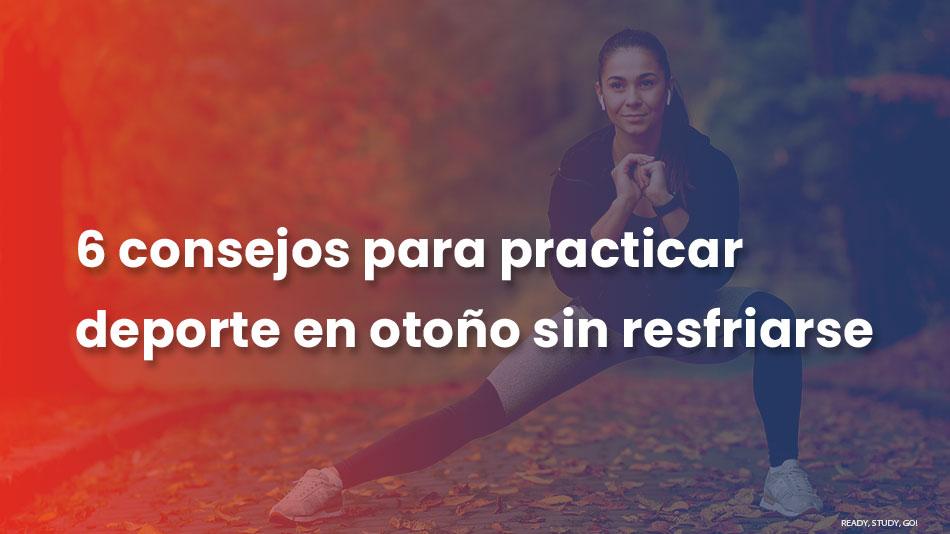 6 consejos para practicar deporte en otoño sin resfriarse