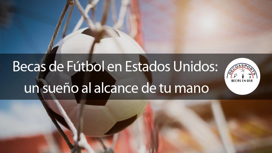 Becas de Fútbol en Estados Unidos: un sueño al alcance de tu mano