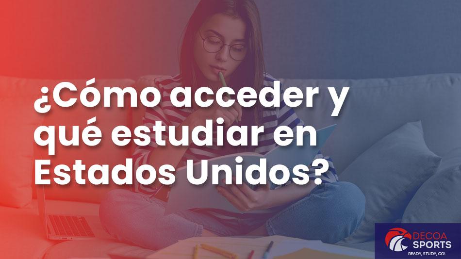 ¿Cómo acceder y qué estudiar en Estados Unidos?