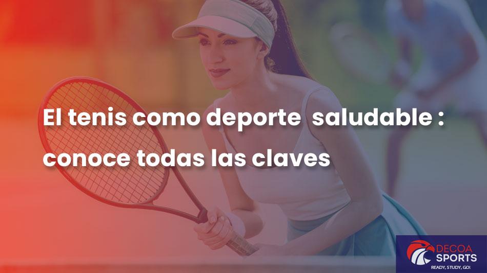 El tenis como deporte saludable: conoce todas las claves